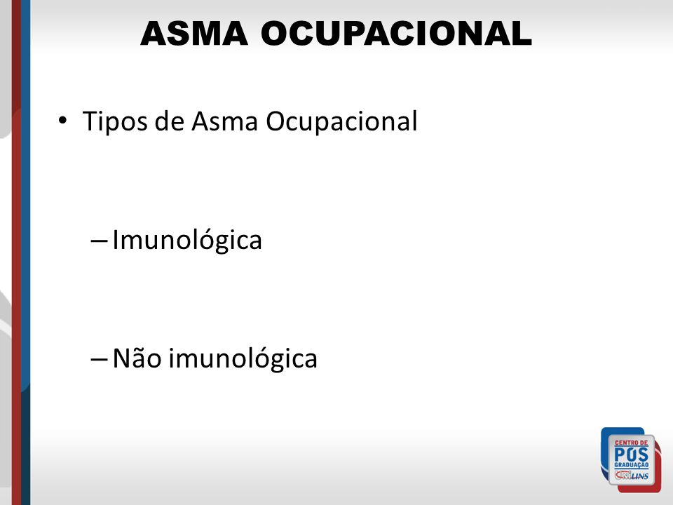 ASMA OCUPACIONAL Tipos de Asma Ocupacional – Imunológica – Não imunológica