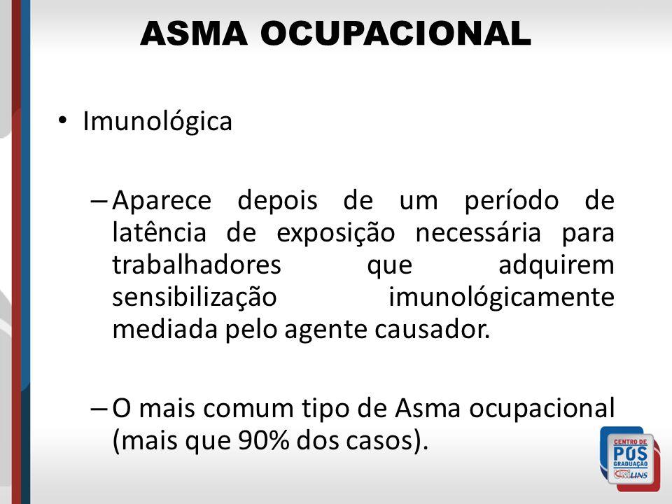 ASMA OCUPACIONAL Imunológica – Aparece depois de um período de latência de exposição necessária para trabalhadores que adquirem sensibilização imunoló