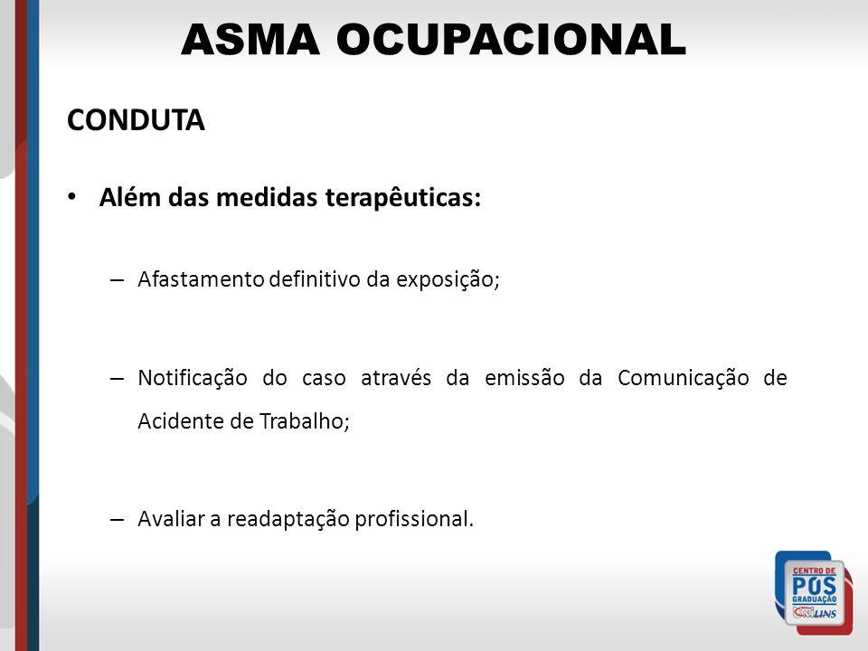 ASMA OCUPACIONAL CONDUTA Além das medidas terapêuticas: – Afastamento definitivo da exposição; – Notificação do caso através da emissão da Comunicação