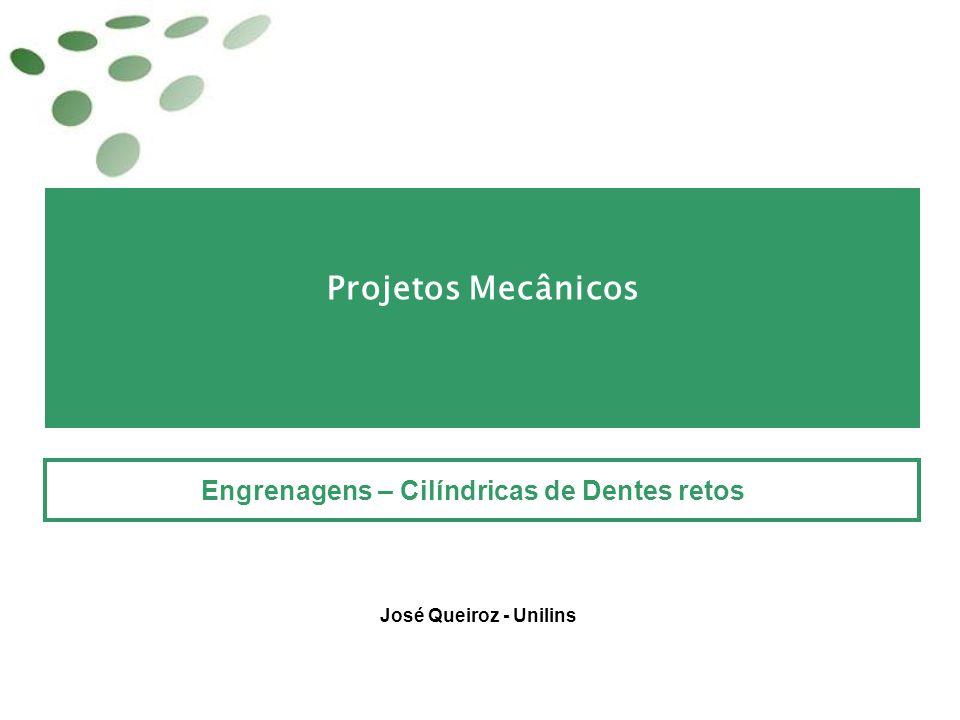 Projetos Mecânicos Engrenagens – Cilíndricas de Dentes retos José Queiroz - Unilins