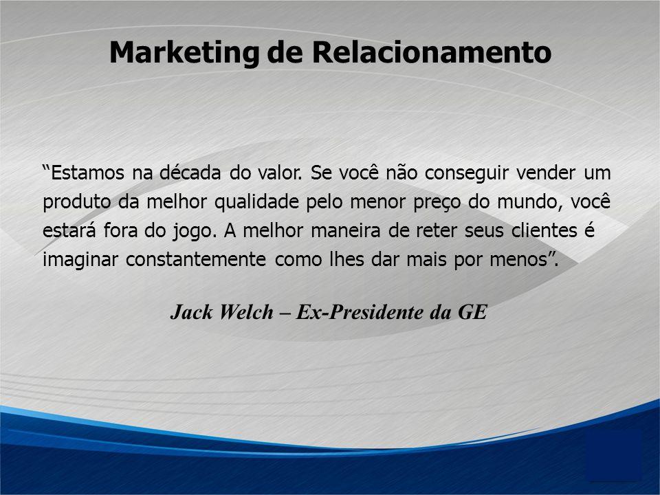 Marketing de Relacionamento Estamos na década do valor. Se você não conseguir vender um produto da melhor qualidade pelo menor preço do mundo, você es