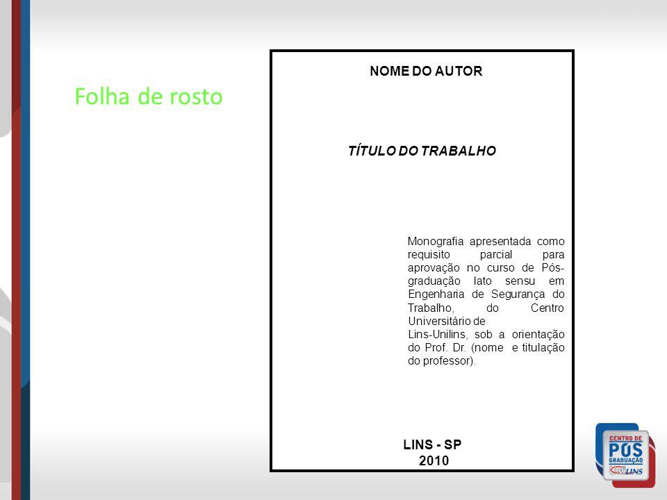 Folha de rosto NOME DO AUTOR TÍTULO DO TRABALHO LINS - SP 2010 Monografia apresentada como requisito parcial para aprovação no curso de Pós- graduação