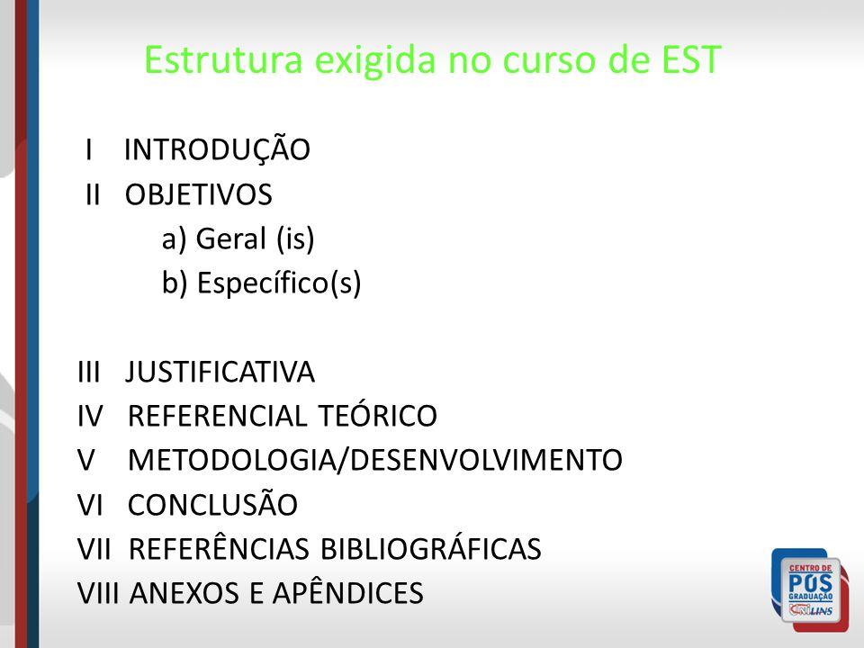 Estrutura exigida no curso de EST I INTRODUÇÃO II OBJETIVOS a) Geral (is) b) Específico(s) III JUSTIFICATIVA IV REFERENCIAL TEÓRICO V METODOLOGIA/DESE