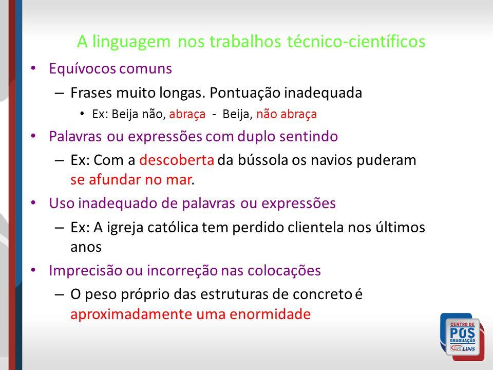 A linguagem nos trabalhos técnico-científicos Equívocos comuns – Frases muito longas. Pontuação inadequada Ex: Beija não, abraça - Beija, não abraça P