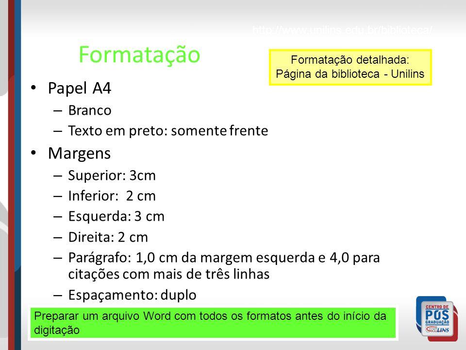 Formatação Papel A4 – Branco – Texto em preto: somente frente Margens – Superior: 3cm – Inferior: 2 cm – Esquerda: 3 cm – Direita: 2 cm – Parágrafo: 1