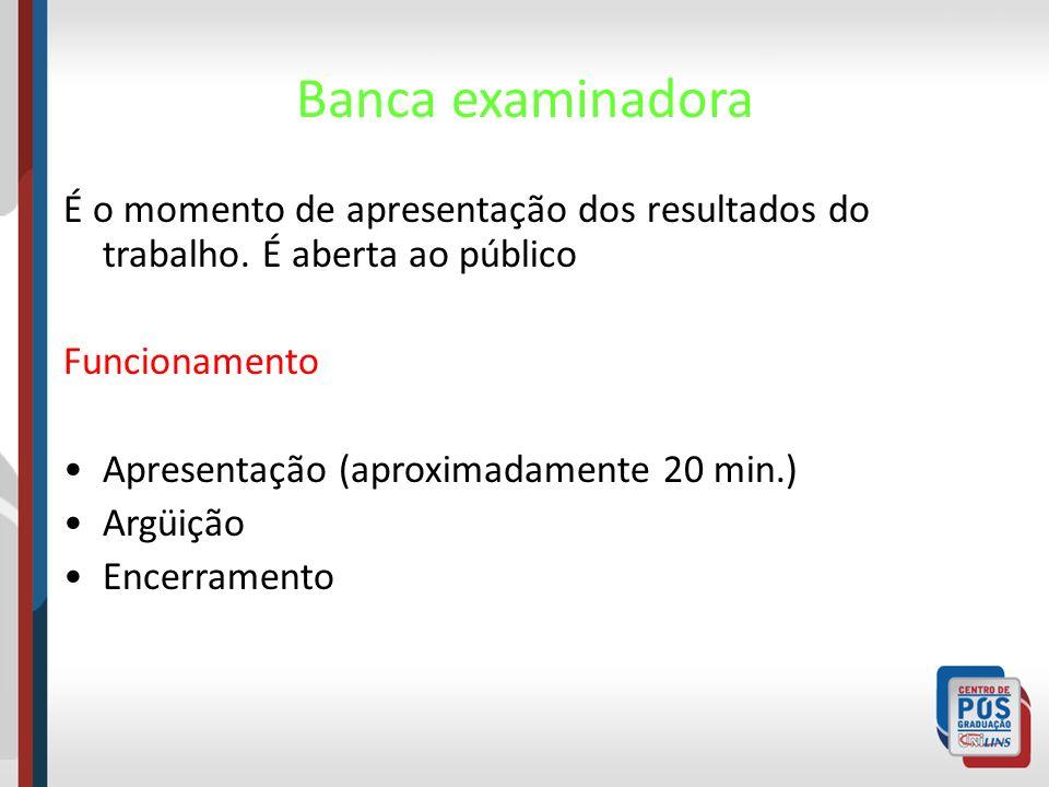 Banca examinadora É o momento de apresentação dos resultados do trabalho. É aberta ao público Funcionamento Apresentação (aproximadamente 20 min.) Arg