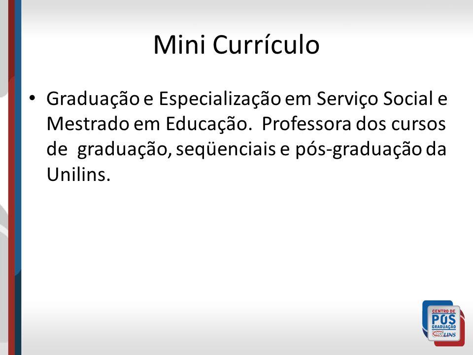 Mini Currículo Graduação e Especialização em Serviço Social e Mestrado em Educação. Professora dos cursos de graduação, seqüenciais e pós-graduação da