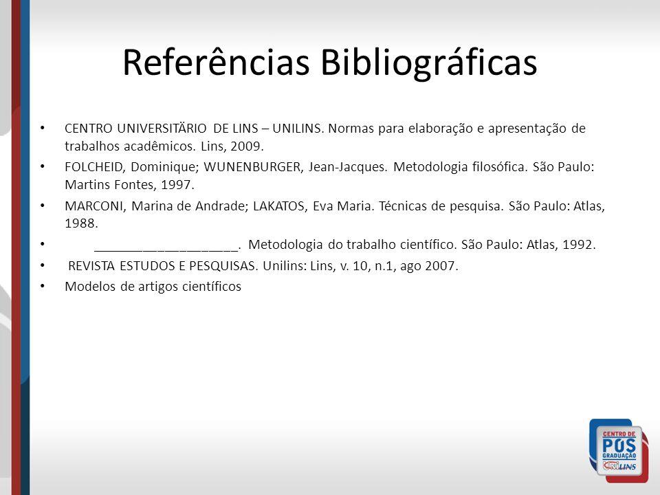 Referências Bibliográficas CENTRO UNIVERSITÄRIO DE LINS – UNILINS. Normas para elaboração e apresentação de trabalhos acadêmicos. Lins, 2009. FOLCHEID