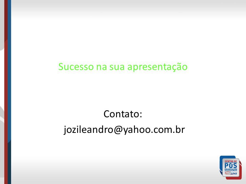 Sucesso na sua apresentação Contato: jozileandro@yahoo.com.br