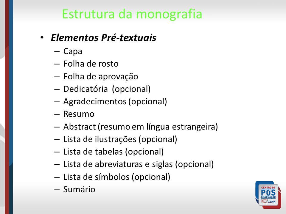 Estrutura da monografia Elementos textuais Introdução Desenvolvimento Considerações finais (conclusões) Proposta para continuidade da pesquisa