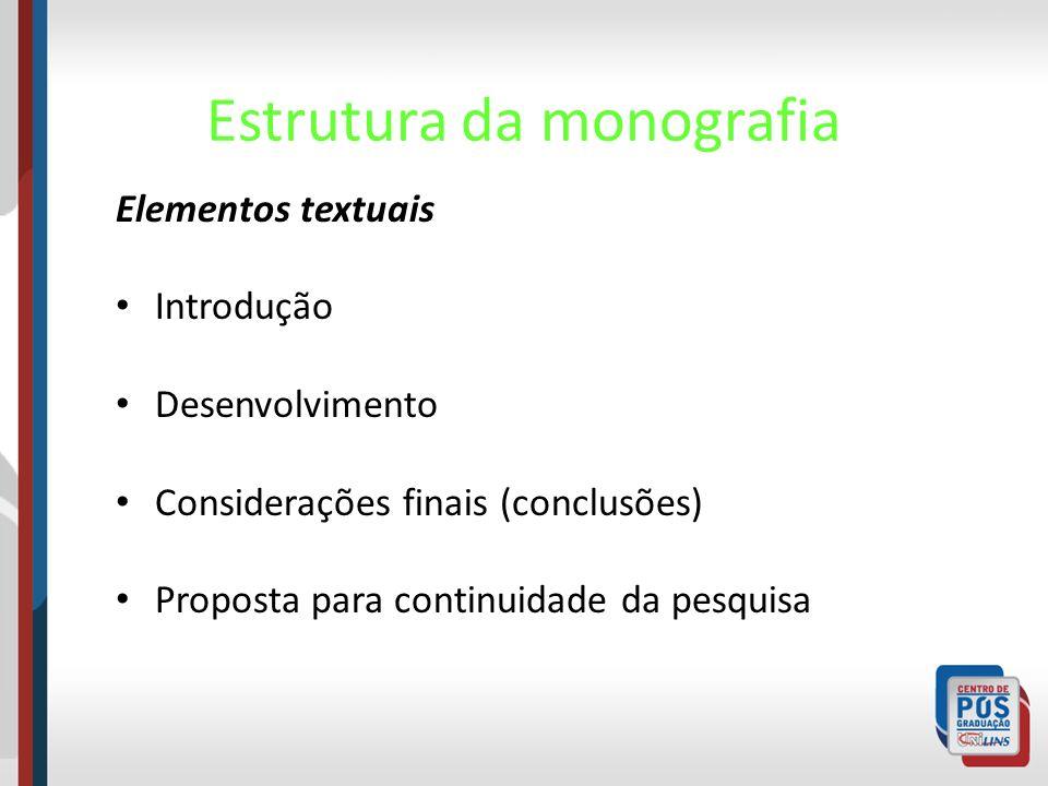 Estrutura da monografia Elementos Pós-textuais Referências bibliográficas Glossário (opcional) – dicionário de termos/expressões Apêndice(s) (opcional) – texto ou documento elaborado pelo autor.