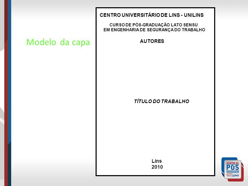 Folha de rosto NOME DO AUTOR TÍTULO DO TRABALHO LINS - SP 2010 Monografia apresentada como requisito parcial para aprovação no curso de Pós- graduação lato sensu em Engenharia de Segurança do Trabalho, do Centro Universitário de Lins-Unilins, sob a orientação do Prof.