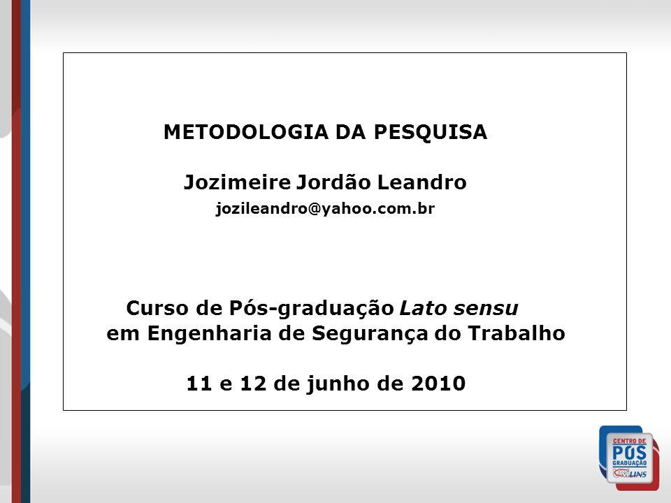 METODOLOGIA DA PESQUISA Jozimeire Jordão Leandro jozileandro@yahoo.com.br Curso de Pós-graduação Lato sensu em Engenharia de Segurança do Trabalho 11
