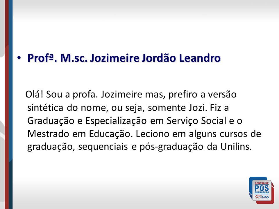 Profª. M.sc. Jozimeire Jordão Leandro Profª. M.sc. Jozimeire Jordão Leandro Olá! Sou a profa. Jozimeire mas, prefiro a versão sintética do nome, ou se