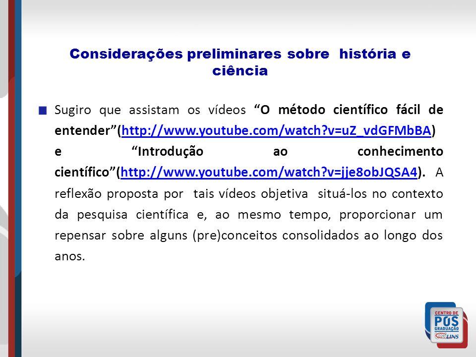 Considerações preliminares sobre história e ciência Sugiro que assistam os vídeos O método científico fácil de entender(http://www.youtube.com/watch?v