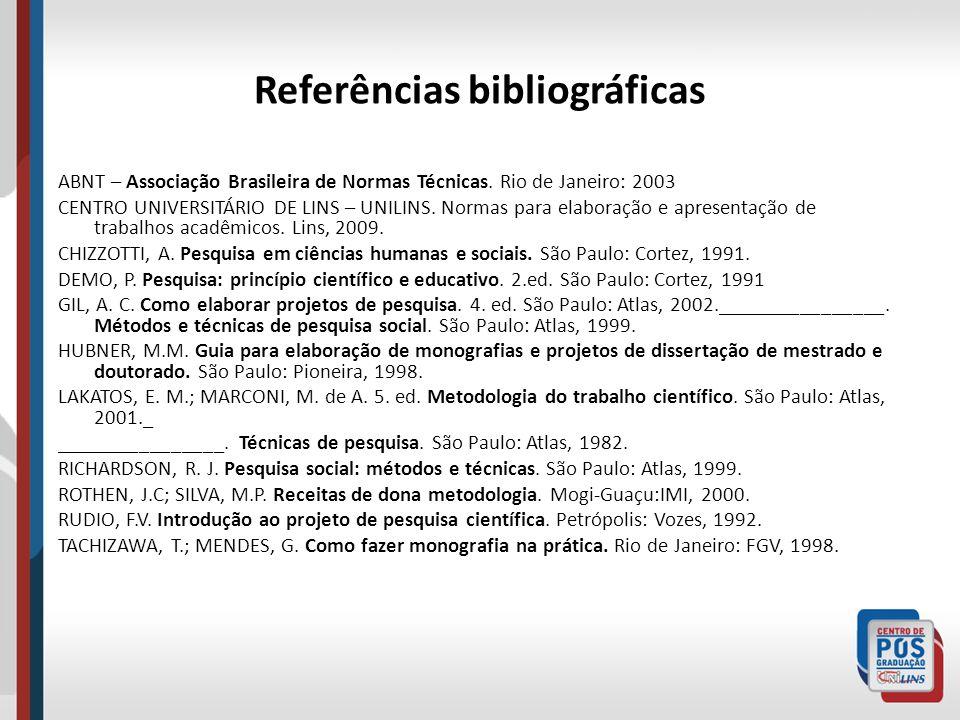 Referências bibliográficas ABNT – Associação Brasileira de Normas Técnicas. Rio de Janeiro: 2003 CENTRO UNIVERSITÁRIO DE LINS – UNILINS. Normas para e