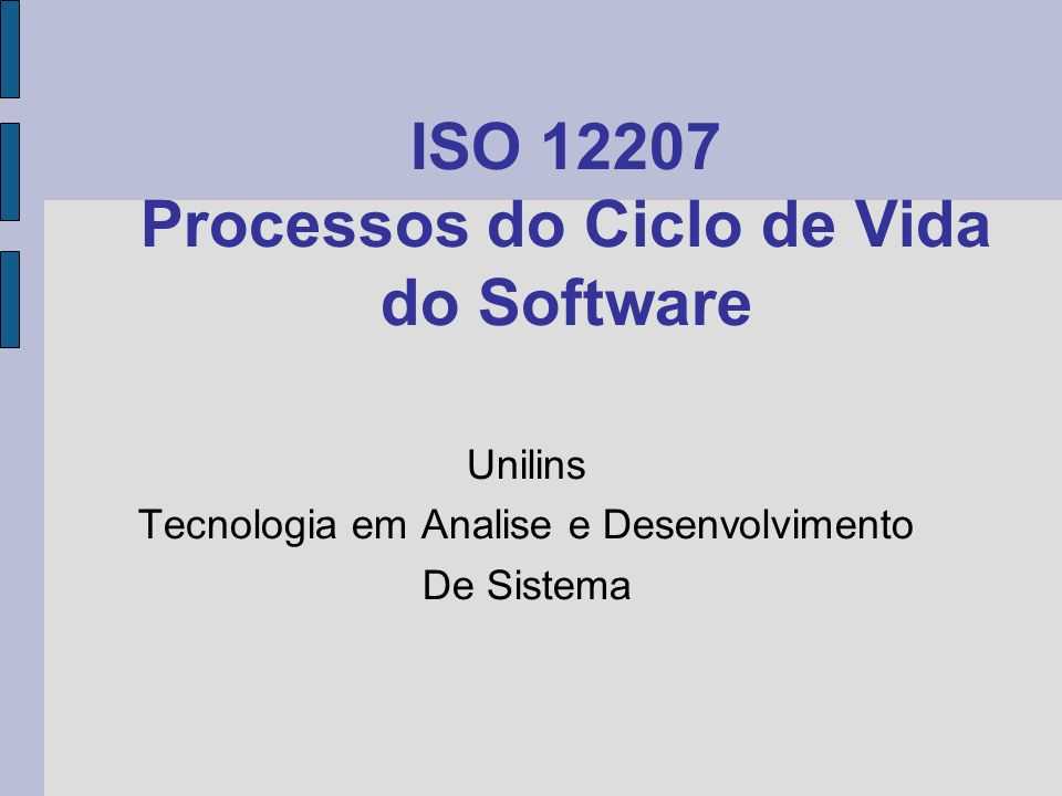ISO 12207 Processos do Ciclo de Vida do Software Unilins Tecnologia em Analise e Desenvolvimento De Sistema