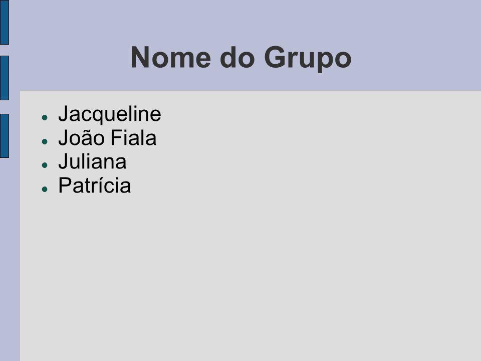 Nome do Grupo Jacqueline João Fiala Juliana Patrícia