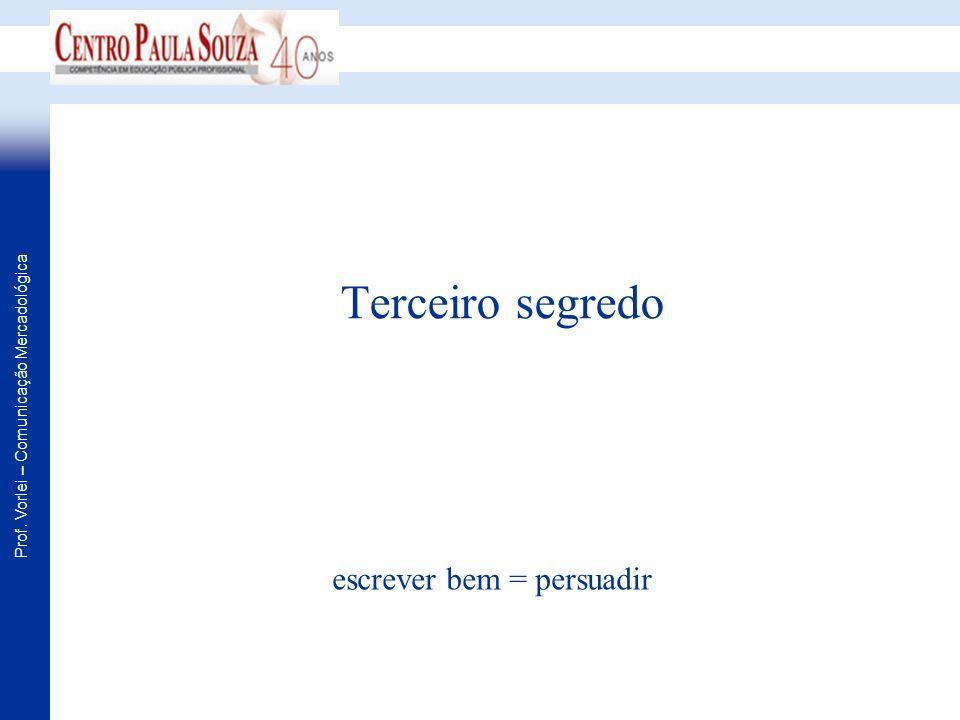 Prof. Vorlei – Comunicação Mercadológica Terceiro segredo escrever bem = persuadir