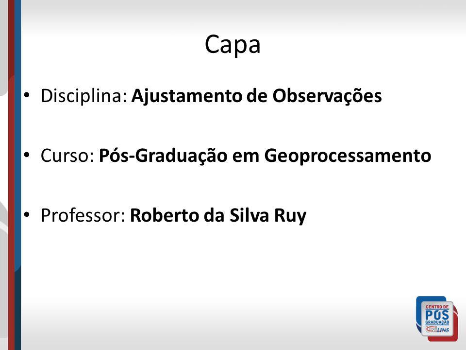Capa Disciplina: Ajustamento de Observações Curso: Pós-Graduação em Geoprocessamento Professor: Roberto da Silva Ruy
