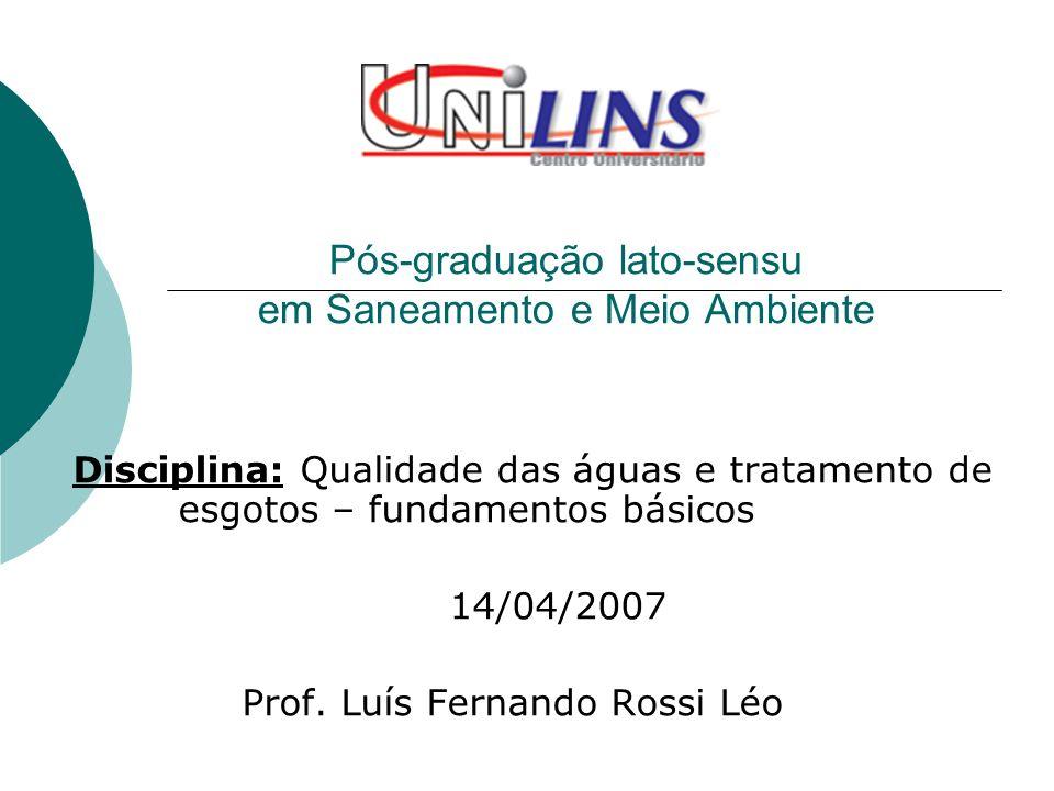 Pós-graduação lato-sensu em Saneamento e Meio Ambiente Disciplina: Qualidade das águas e tratamento de esgotos – fundamentos básicos 14/04/2007 Prof.