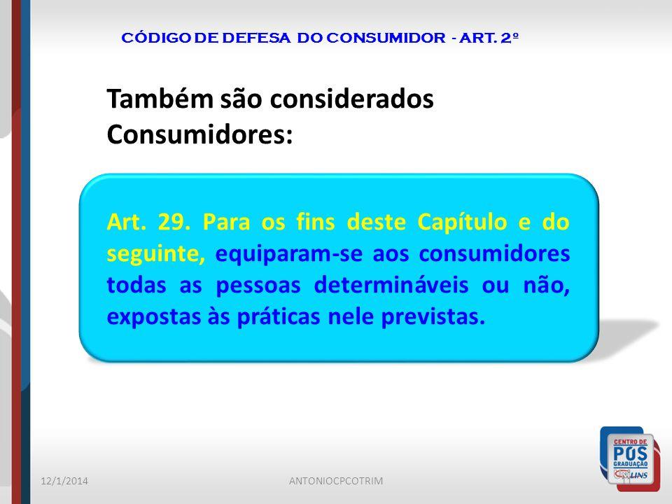 CÓDIGO DE DEFESA DO CONSUMIDOR - ART. 2º Também são considerados Consumidores: Art. 29. Para os fins deste Capítulo e do seguinte, equiparam-se aos co