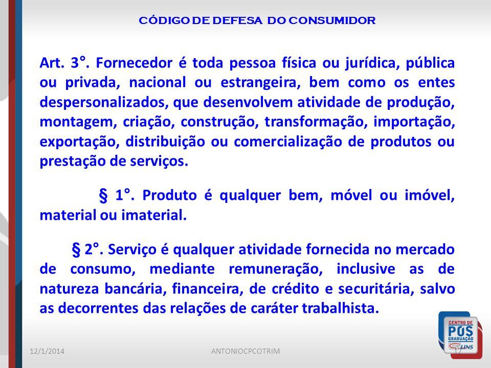 CÓDIGO DE DEFESA DO CONSUMIDOR 12/1/201412ANTONIOCPCOTRIM Art. 3°. Fornecedor é toda pessoa física ou jurídica, pública ou privada, nacional ou estran