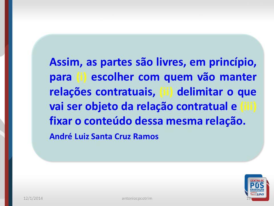 12/1/2014antoniocpcotrim19 Assim, as partes são livres, em princípio, para (i) escolher com quem vão manter relações contratuais, (ii) delimitar o que