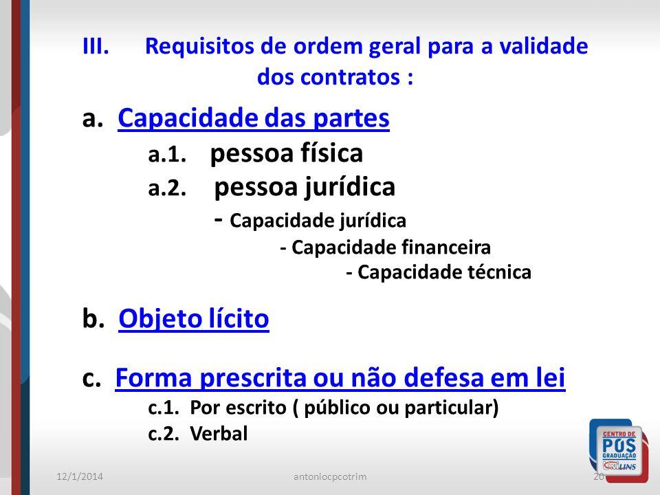 12/1/2014antoniocpcotrim20 III. Requisitos de ordem geral para a validade dos contratos : a. Capacidade das partes a.1. pessoa física a.2. pessoa jurí
