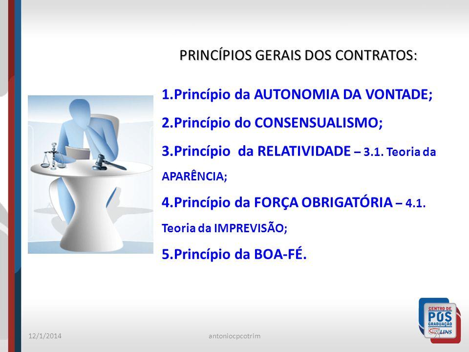 12/1/2014antoniocpcotrim21 PRINCÍPIOS GERAIS DOS CONTRATOS: PRINCÍPIOS GERAIS DOS CONTRATOS: 1.Princípio da AUTONOMIA DA VONTADE; 2.Princípio do CONSE