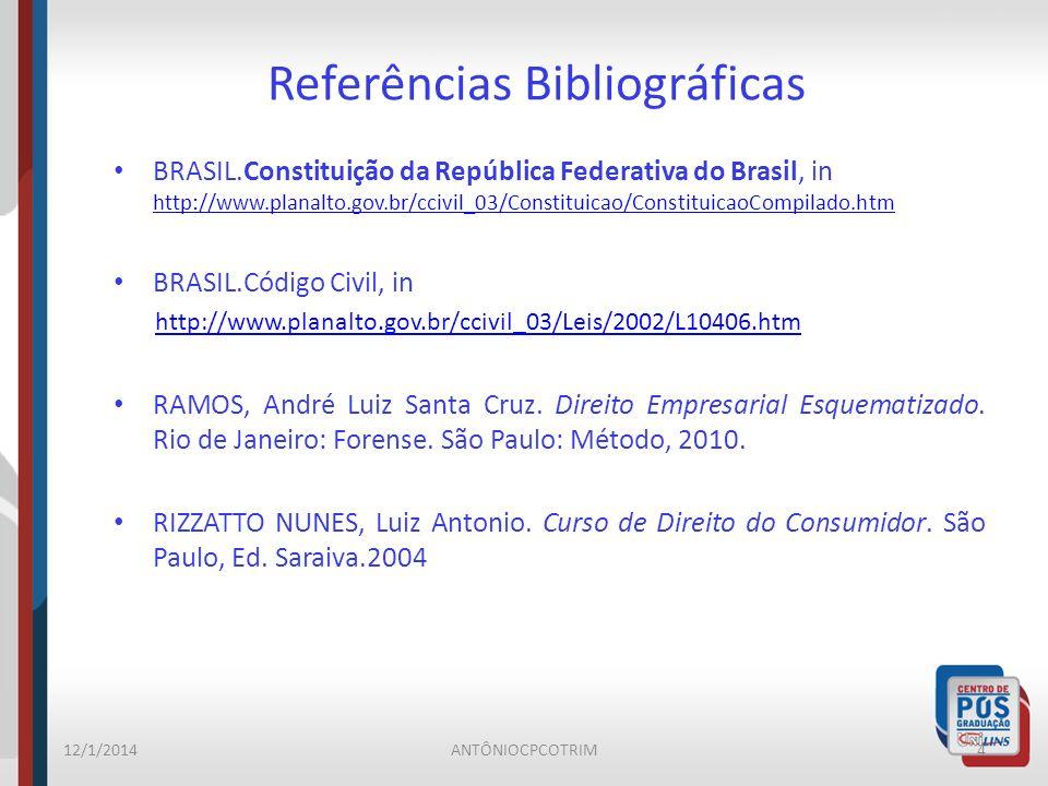 Referências Bibliográficas BRASIL.Constituição da República Federativa do Brasil, in http://www.planalto.gov.br/ccivil_03/Constituicao/ConstituicaoCom