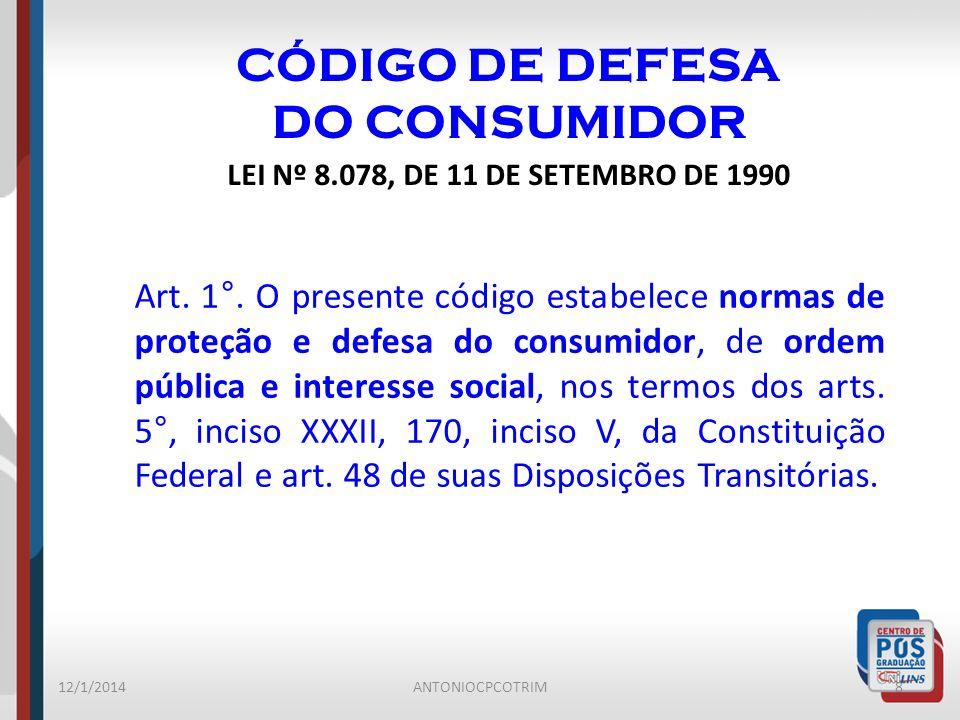 CÓDIGO DE DEFESA DO CONSUMIDOR LEI Nº 8.078, DE 11 DE SETEMBRO DE 1990 12/1/20148ANTONIOCPCOTRIM Art. 1°. O presente código estabelece normas de prote