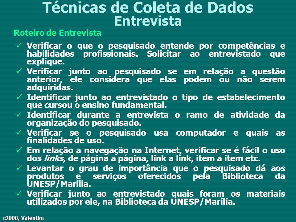 c2008, Valentim Técnicas de Coleta de Dados Entrevista Roteiro de Entrevista Verificar o que o pesquisado entende por competências e habilidades profi
