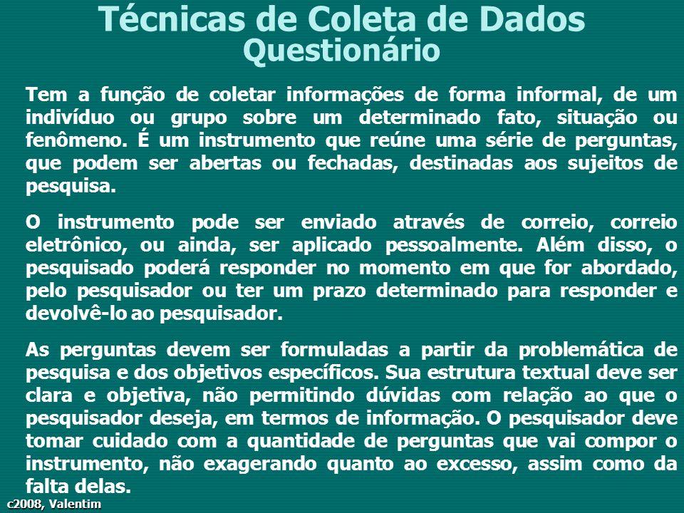 c2008, Valentim Técnicas de Coleta de Dados Questionário Tem a função de coletar informações de forma informal, de um indivíduo ou grupo sobre um dete