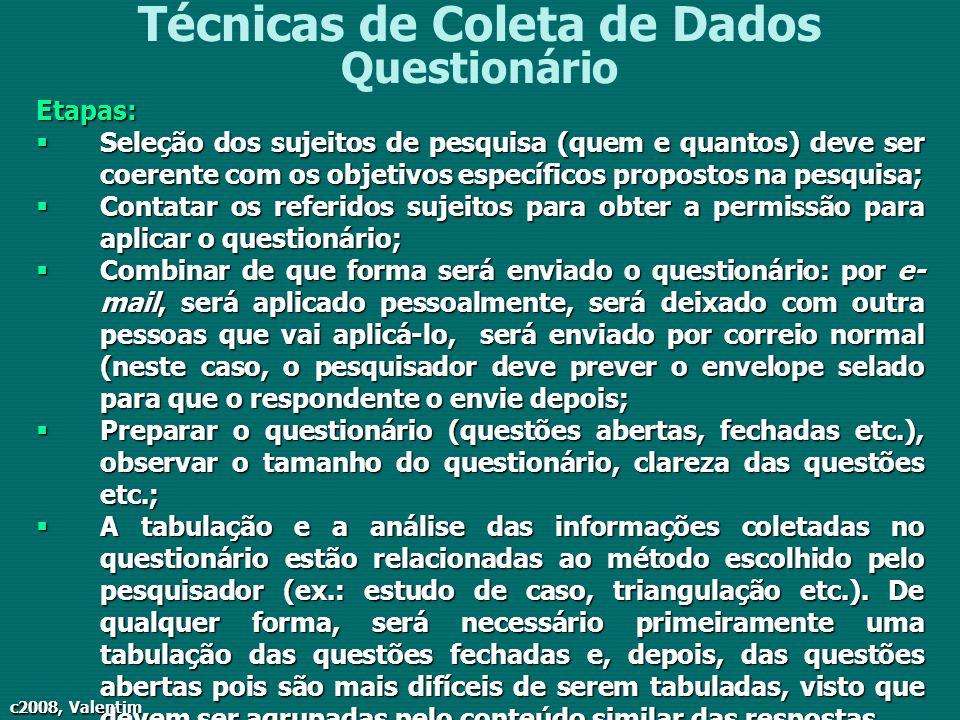c2008, Valentim Técnicas de Coleta de Dados QuestionárioEtapas: Seleção dos sujeitos de pesquisa (quem e quantos) deve ser coerente com os objetivos e