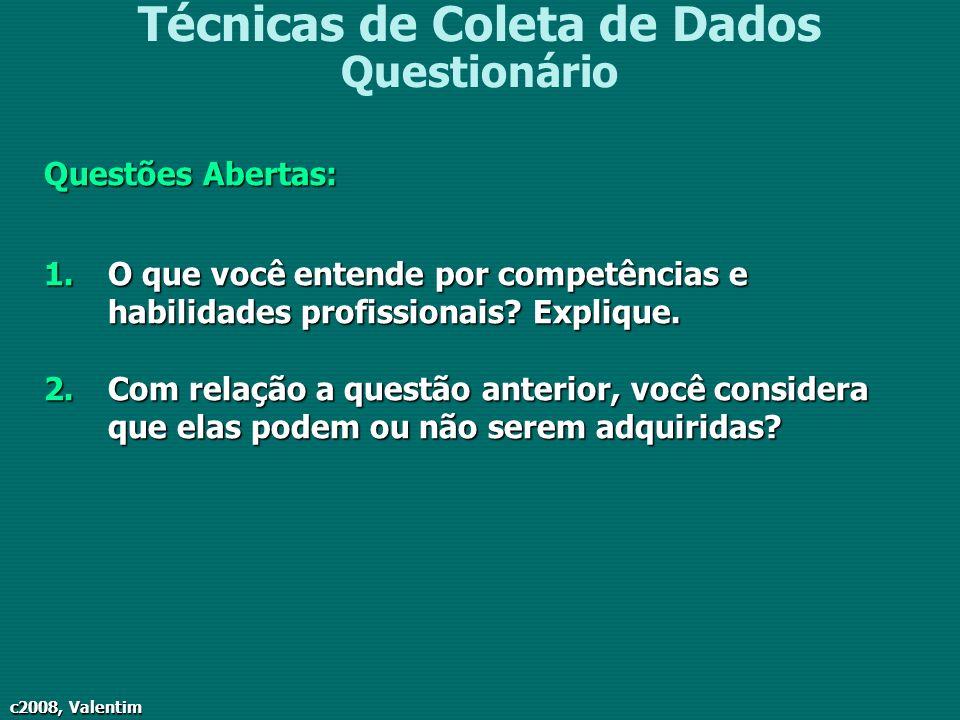 c2008, Valentim Técnicas de Coleta de Dados Questionário Questões Abertas: 1.O que você entende por competências e habilidades profissionais? Explique