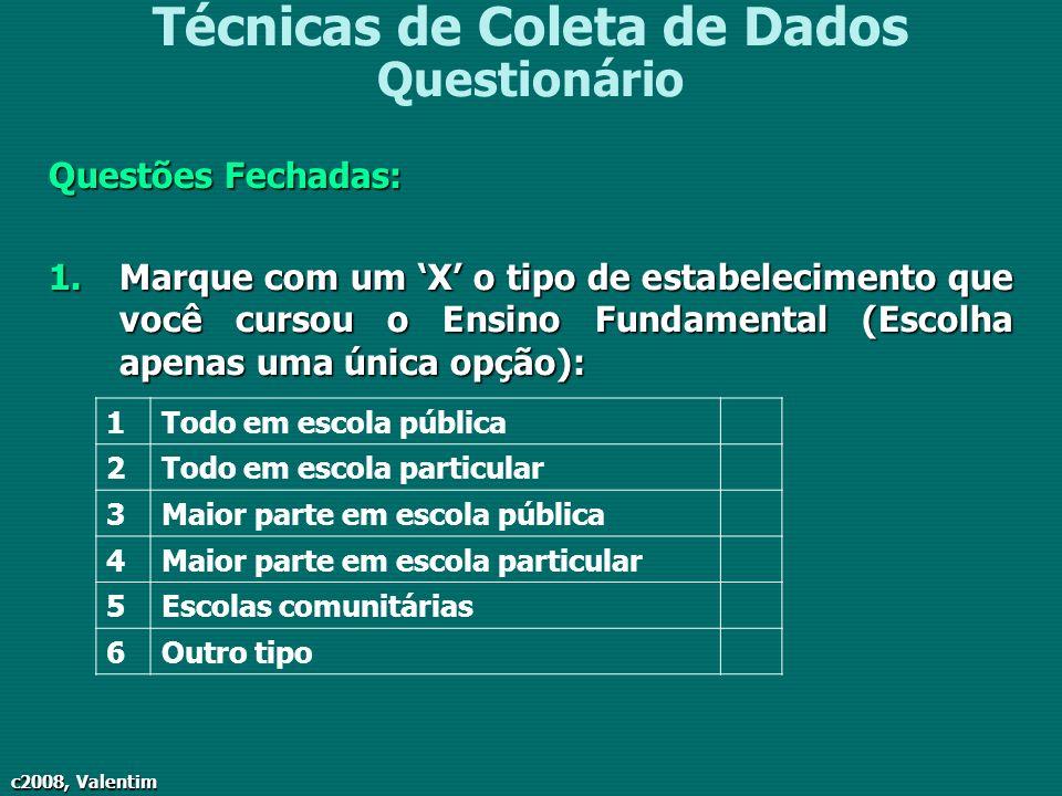 c2008, Valentim Técnicas de Coleta de Dados Questionário Questões Fechadas: 1.Marque com um X o tipo de estabelecimento que você cursou o Ensino Funda
