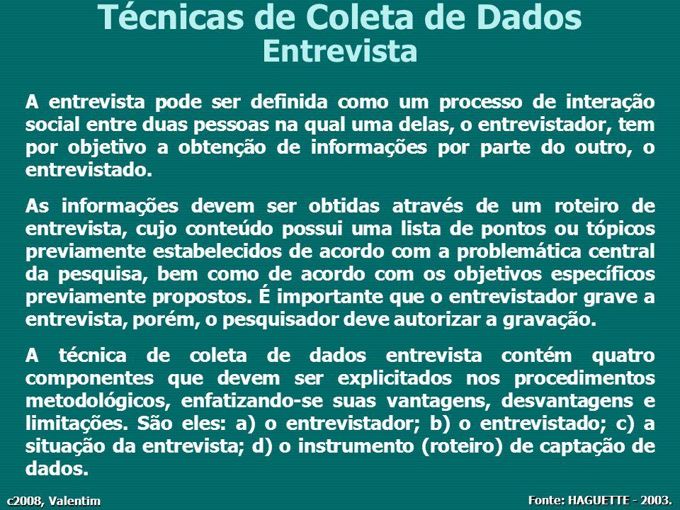 c2008, Valentim Técnicas de Coleta de Dados Entrevista A entrevista pode ser definida como um processo de interação social entre duas pessoas na qual