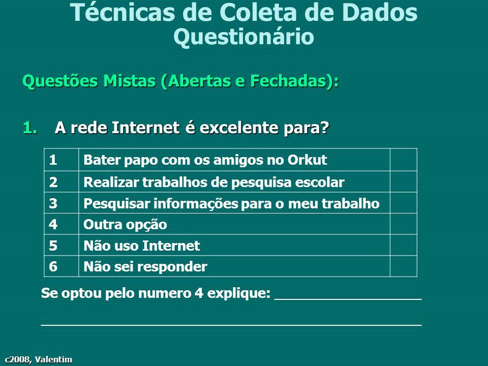 c2008, Valentim Técnicas de Coleta de Dados Questionário Questões Mistas (Abertas e Fechadas): 1.A rede Internet é excelente para? 1Bater papo com os