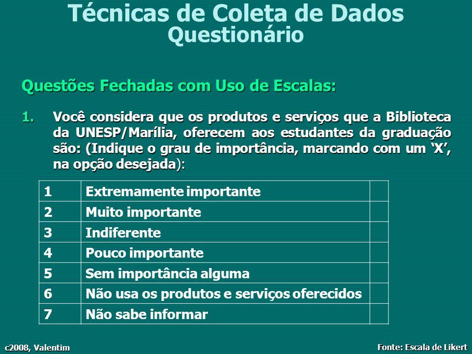c2008, Valentim Técnicas de Coleta de Dados Questionário Questões Fechadas com Uso de Escalas: 1.Você considera que os produtos e serviços que a Bibli
