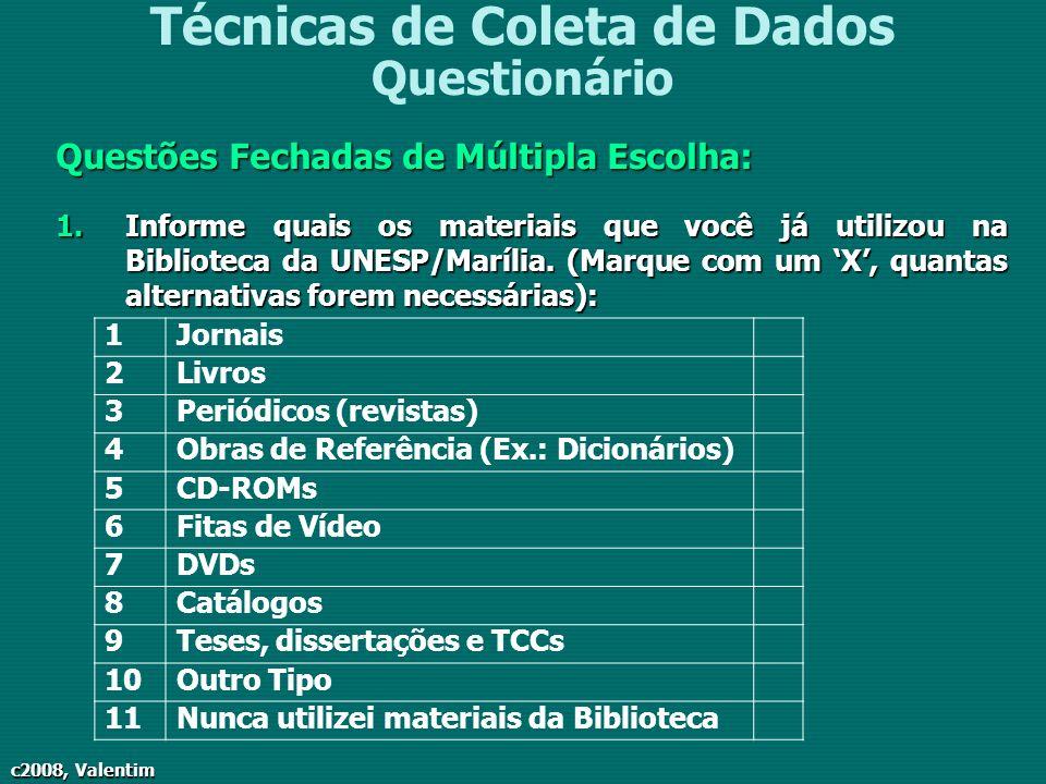 c2008, Valentim Técnicas de Coleta de Dados Questionário Questões Fechadas de Múltipla Escolha: 1.Informe quais os materiais que você já utilizou na B