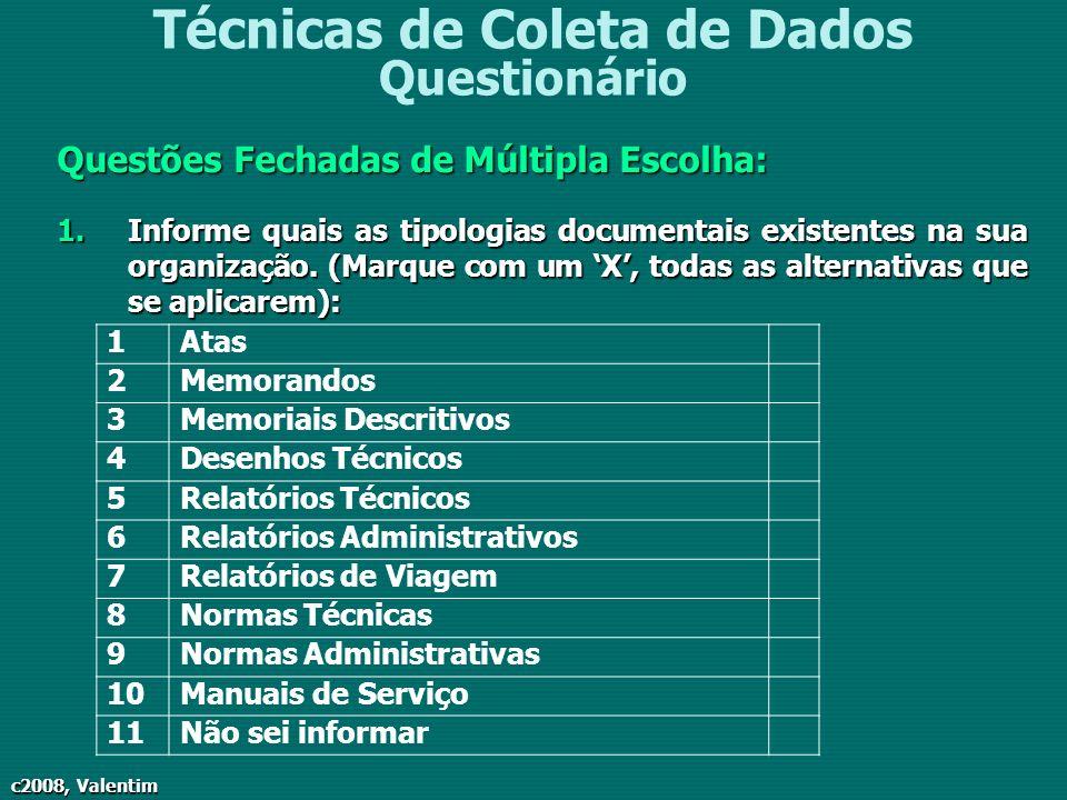 c2008, Valentim Técnicas de Coleta de Dados Questionário Questões Fechadas de Múltipla Escolha: 1.Informe quais as tipologias documentais existentes n