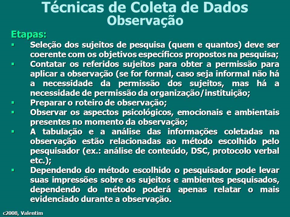 c2008, Valentim Técnicas de Coleta de Dados ObservaçãoEtapas: Seleção dos sujeitos de pesquisa (quem e quantos) deve ser coerente com os objetivos esp
