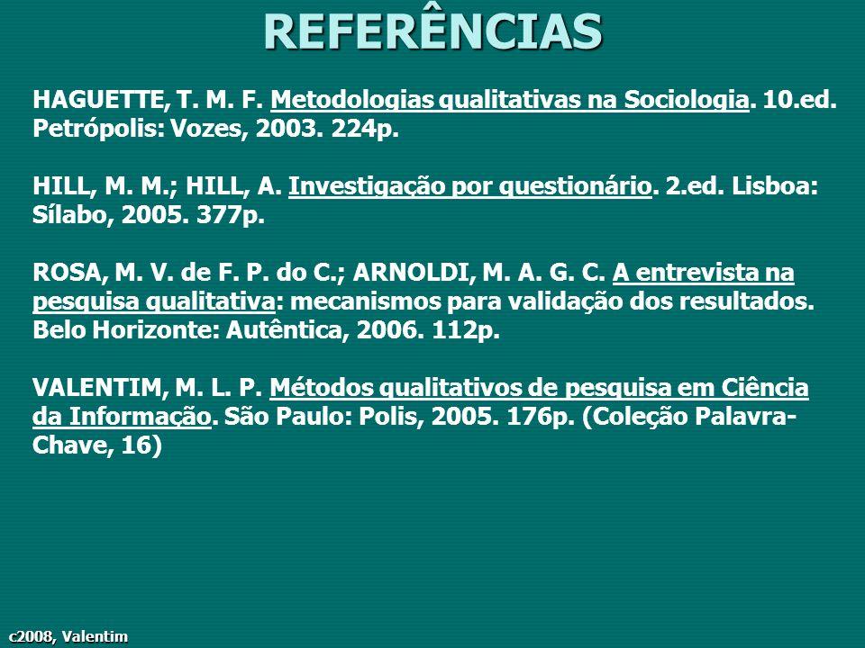 c2008, Valentim REFERÊNCIAS HAGUETTE, T. M. F. Metodologias qualitativas na Sociologia. 10.ed. Petrópolis: Vozes, 2003. 224p. HILL, M. M.; HILL, A. In
