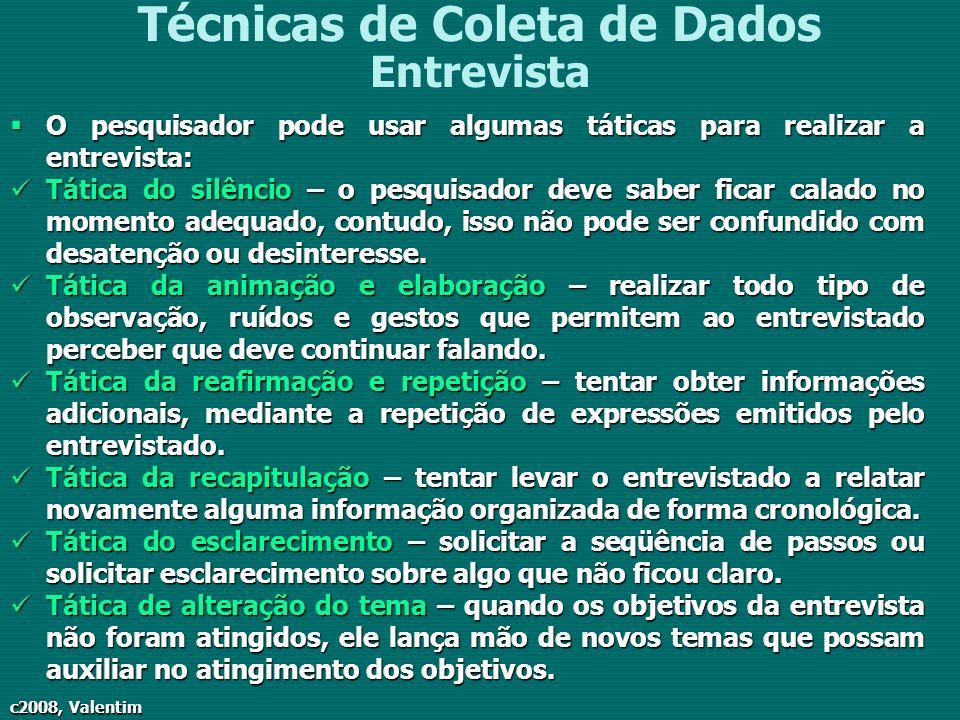 c2008, Valentim Técnicas de Coleta de Dados Entrevista O pesquisador pode usar algumas táticas para realizar a entrevista: O pesquisador pode usar alg