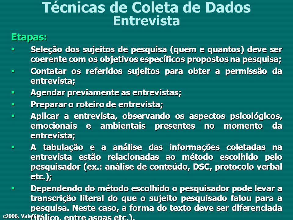 c2008, Valentim Técnicas de Coleta de Dados EntrevistaEtapas: Seleção dos sujeitos de pesquisa (quem e quantos) deve ser coerente com os objetivos esp