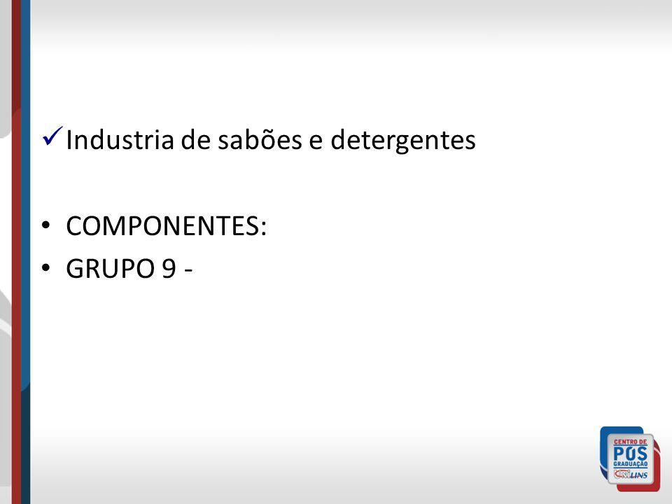 Industria de sabões e detergentes COMPONENTES: GRUPO 9 -