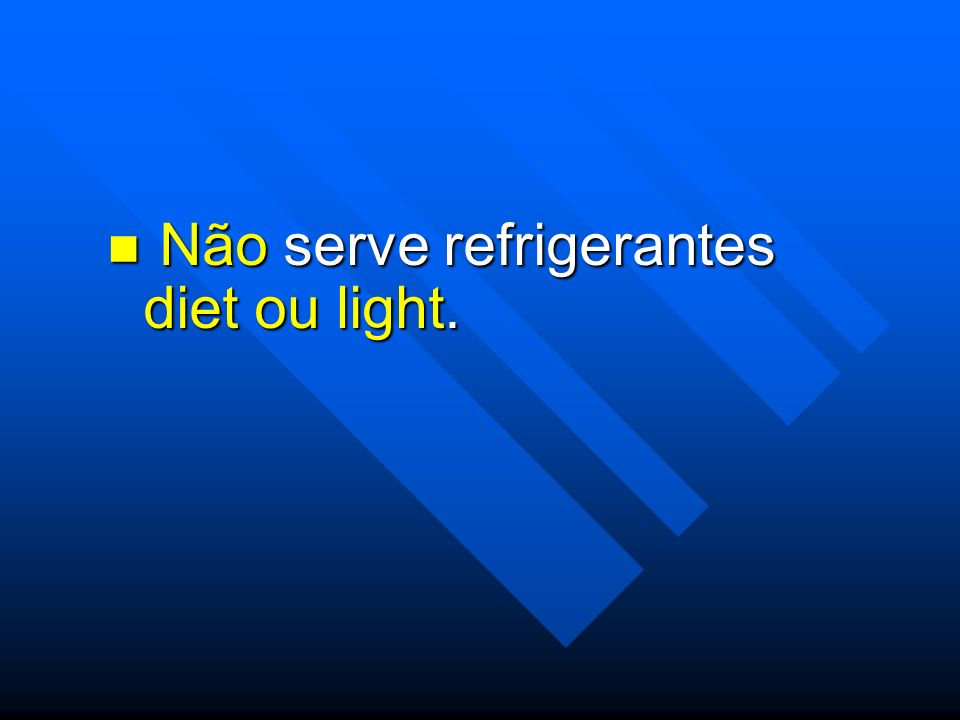 Não serve refrigerantes diet ou light. Não serve refrigerantes diet ou light.