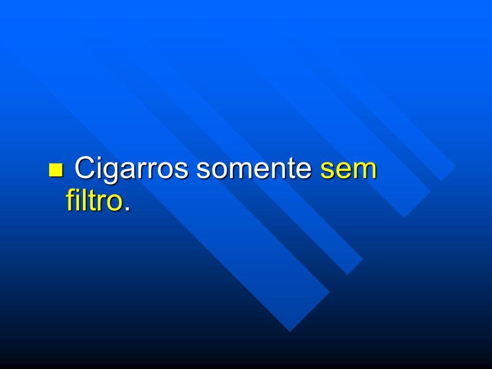 Cigarros somente sem filtro. Cigarros somente sem filtro.
