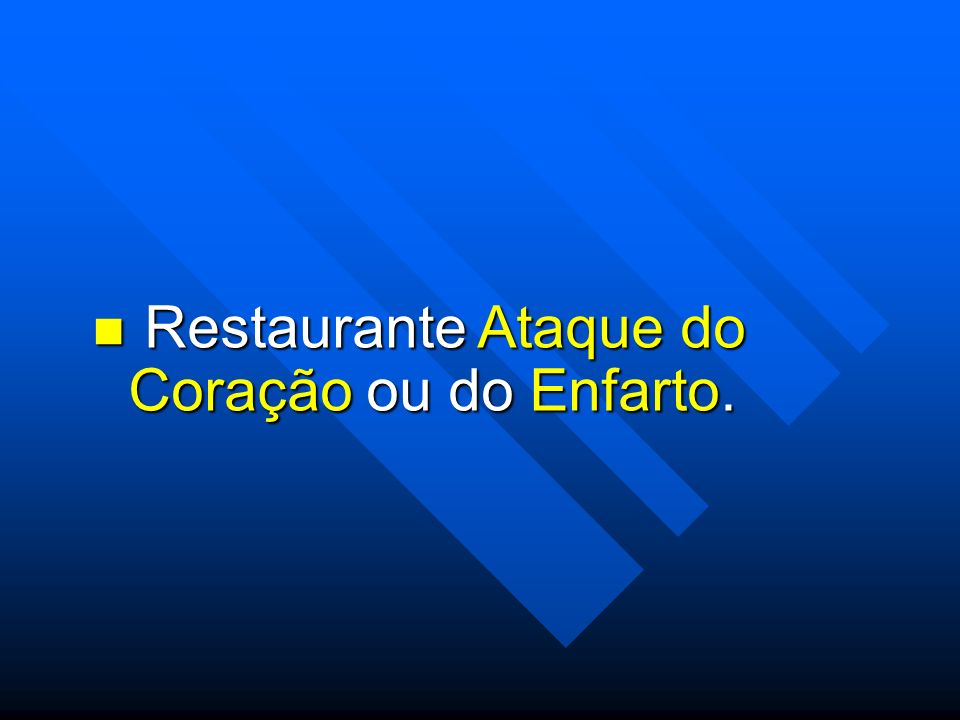 Restaurante Ataque do Coração ou do Enfarto. Restaurante Ataque do Coração ou do Enfarto.